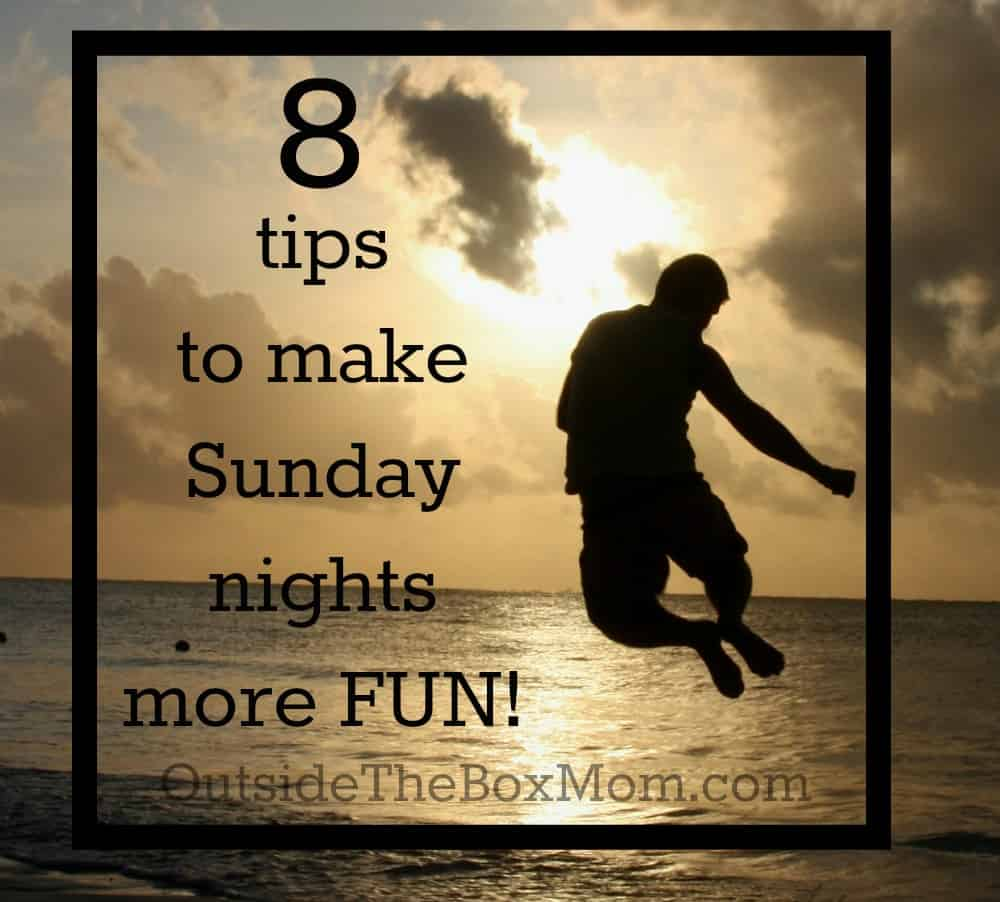 Do you dread Sunday nights ? You don't have to! All you need is this list of 8 easy ways to make Sunday nights more fun. | OutsideTheBoxMom.com