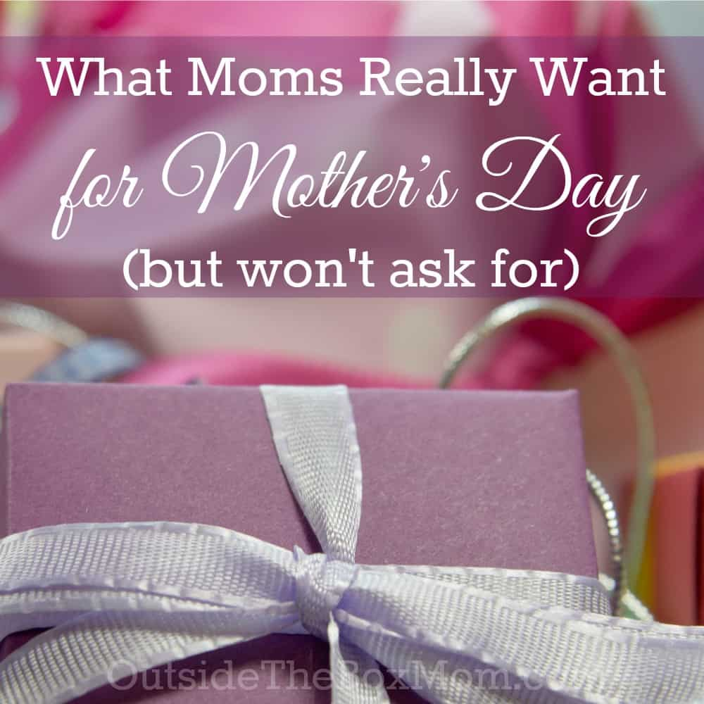 What Moms Really Want for Mother's Day (but won't ask for)