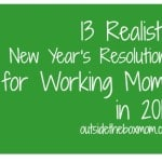 13 Realistic New Year's Resolutions for Working Moms in 2013