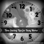 Time Saving Tips for Busy Moms – Roundup for February 23