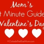 Mom's Last Minute Guide to Valentine's Day