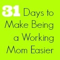 31-days-to-make-being-a-working-mom-easier