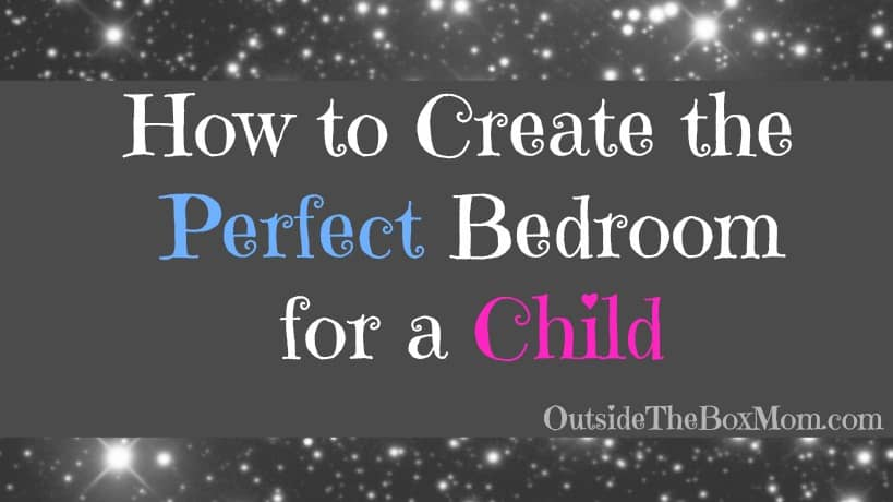 How to Create Your Child's Perfect Bedroom