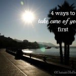 4 Ways to Take Care of Yourself First