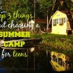 Top Three Things About Choosing a Summer Camp for Teens