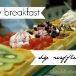Easy Breakfast: Waffle Bar #EggoYourWay