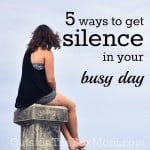 5 Ways to Get Silence in Your Busy Day