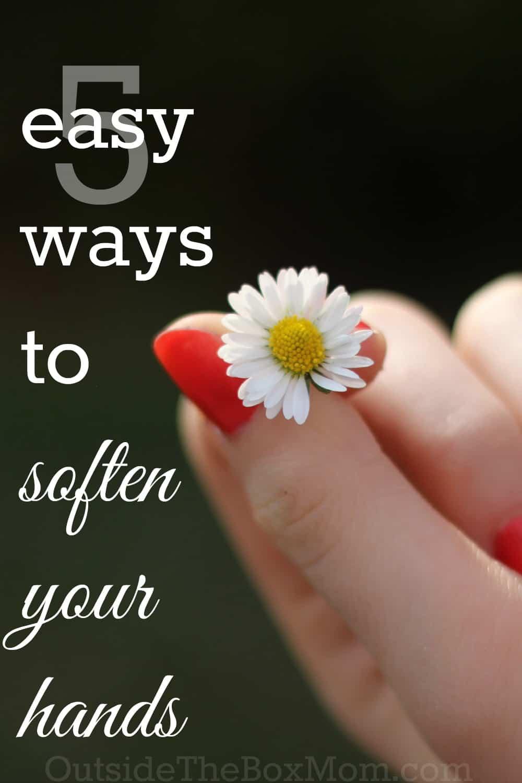 5 Easy Ways to Soften Your Hands | Outsidetheboxmom.com