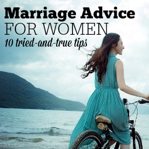 Marriage Advice for Women - Marriage advice for women may look different than marriage advice one would give a man. That's because women are different than men. Therefore, the Bible gives different roles to women than it does men. Here are 10 pieces of very wise marriage advice for women. | OutsideTheBoxMom.com