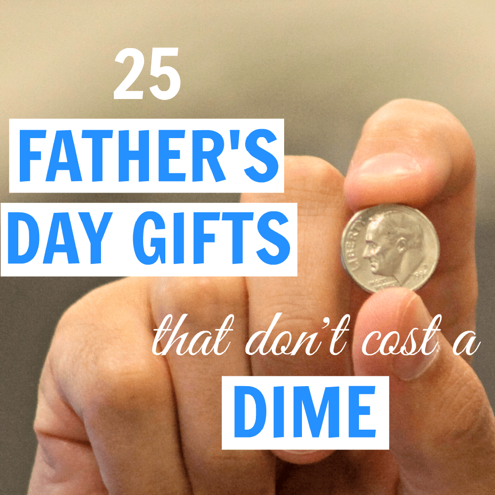 You don't have to have a large budget to show your special Dad your love. In fact, you don't have to spend a dime on these Father's Day gifts. | OutsideTheBoxMom.com