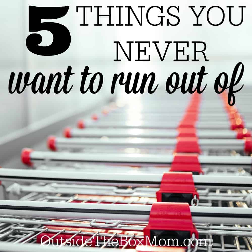 5 Things You Never Want to Run Out Of