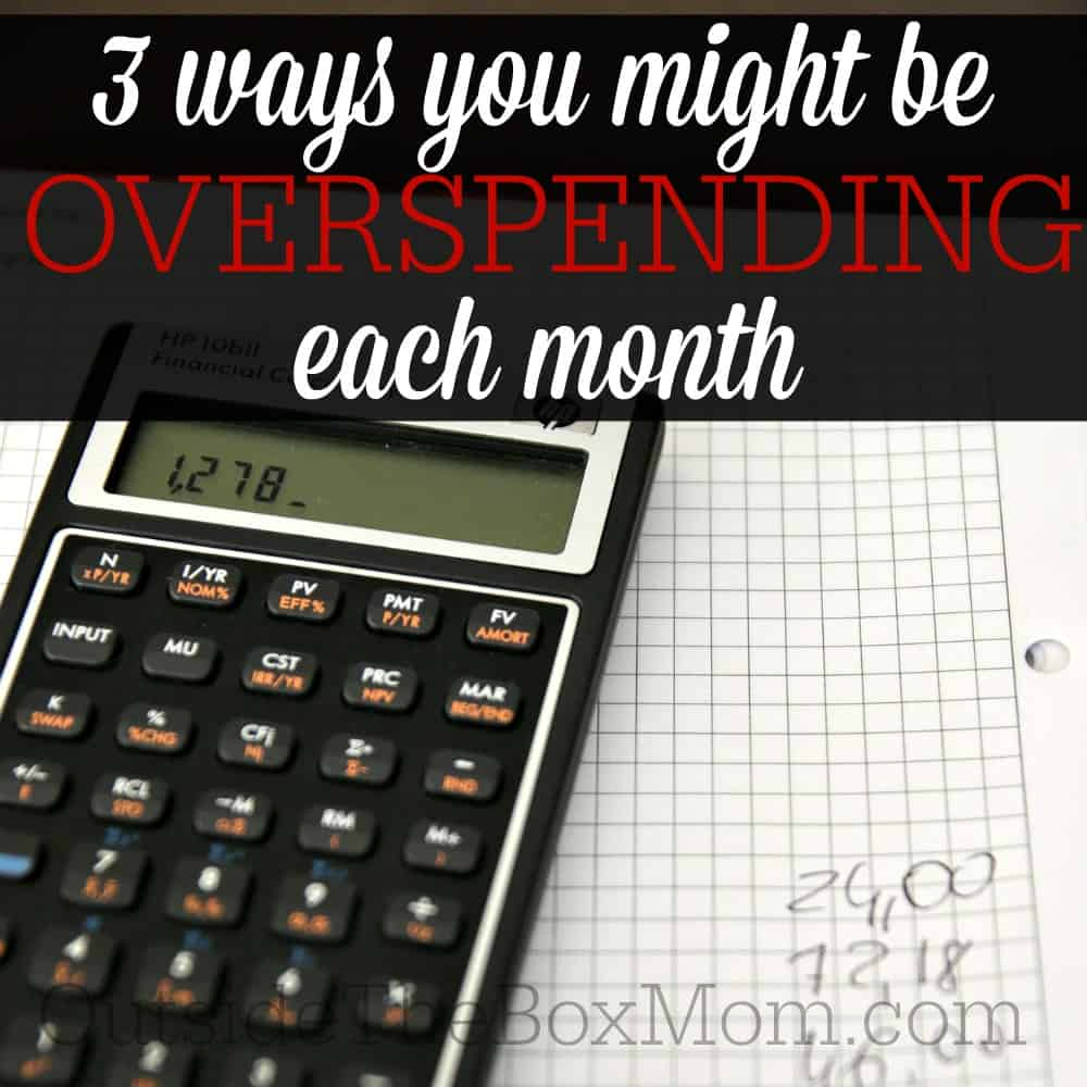3 Ways You Might be Overspending Each Month