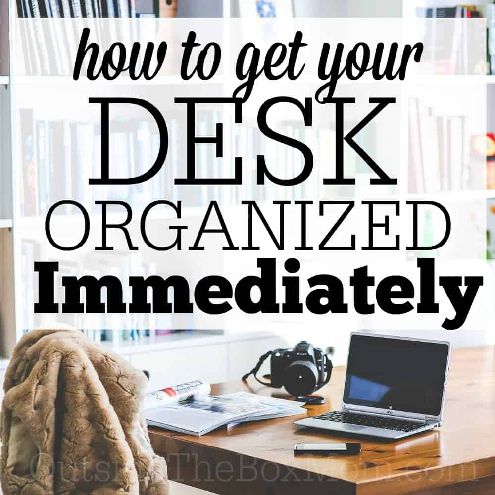 How to Get Your Desk More Organized Immediately