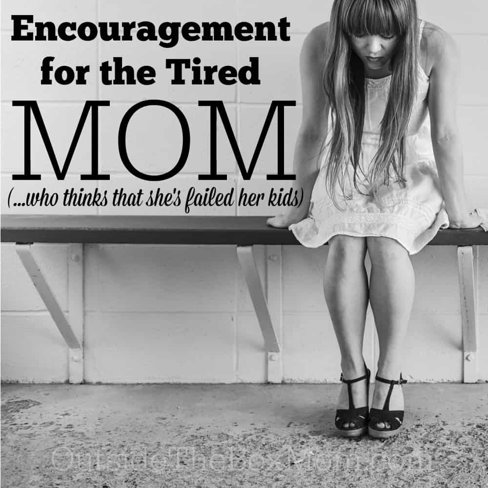 Encouragement for the Tired Mom Who Thinks She's Failed Her Kids
