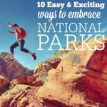 10 Easy & Exciting Ways To Embrace National Parks