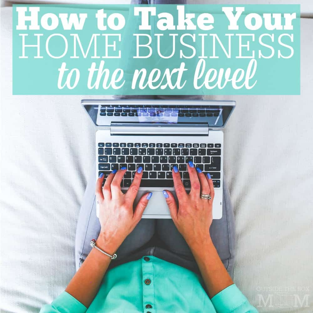 How To Take Your Home Business To The Next Level