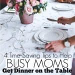 4 Time-Saving Tips to Help Busy Moms Get Dinner on the Table