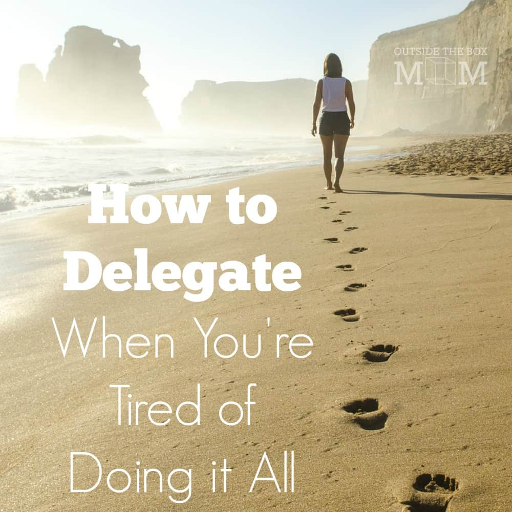 How to Delegate When You're Tired of Doing it All