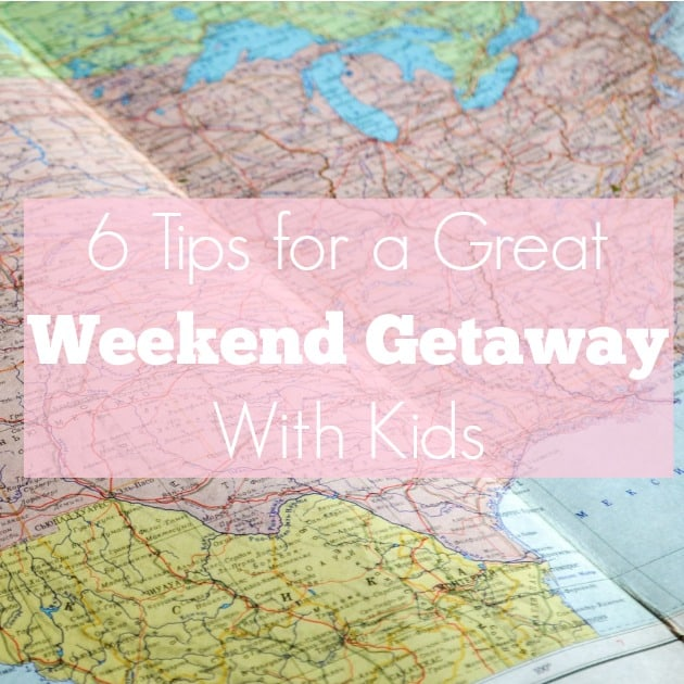 6 Tips for a Great Weekend Getaway With Kids
