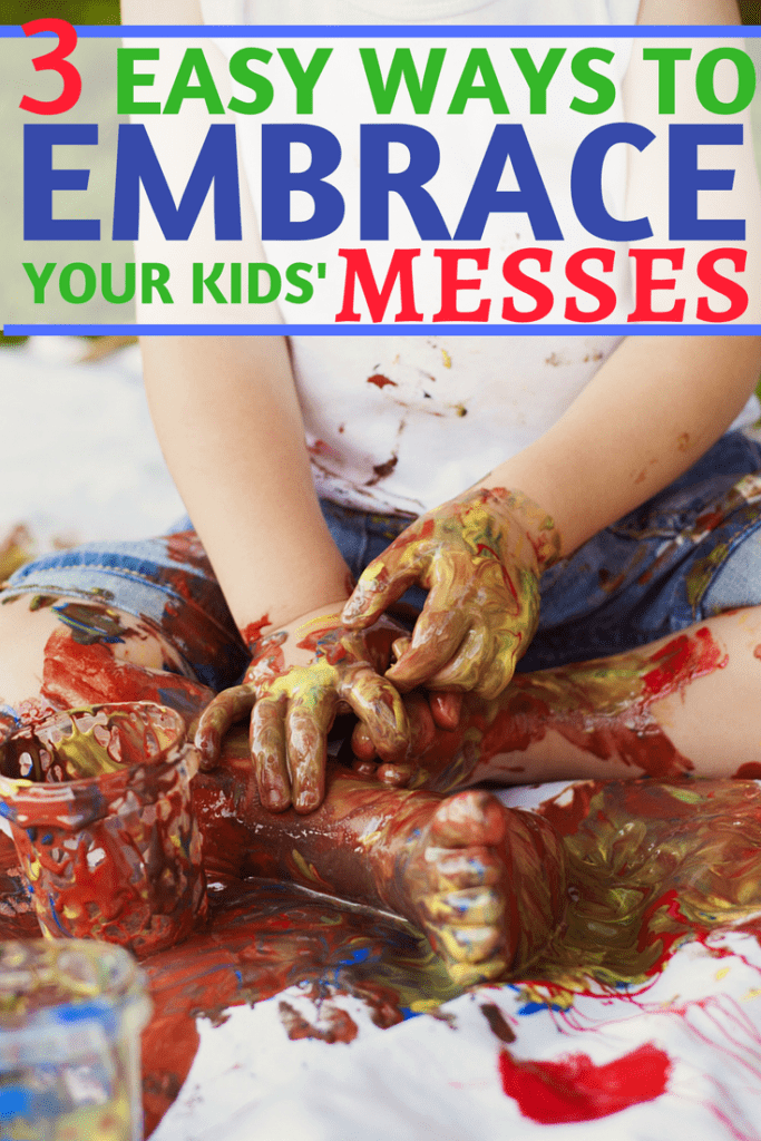 3 Ways to Embrace Your Kids' Messes