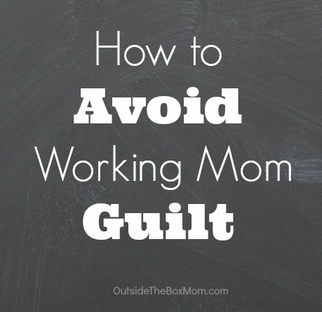 How to Avoid Working Mom Guilt