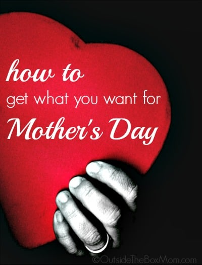 How to Get What You Want for Mother's Day