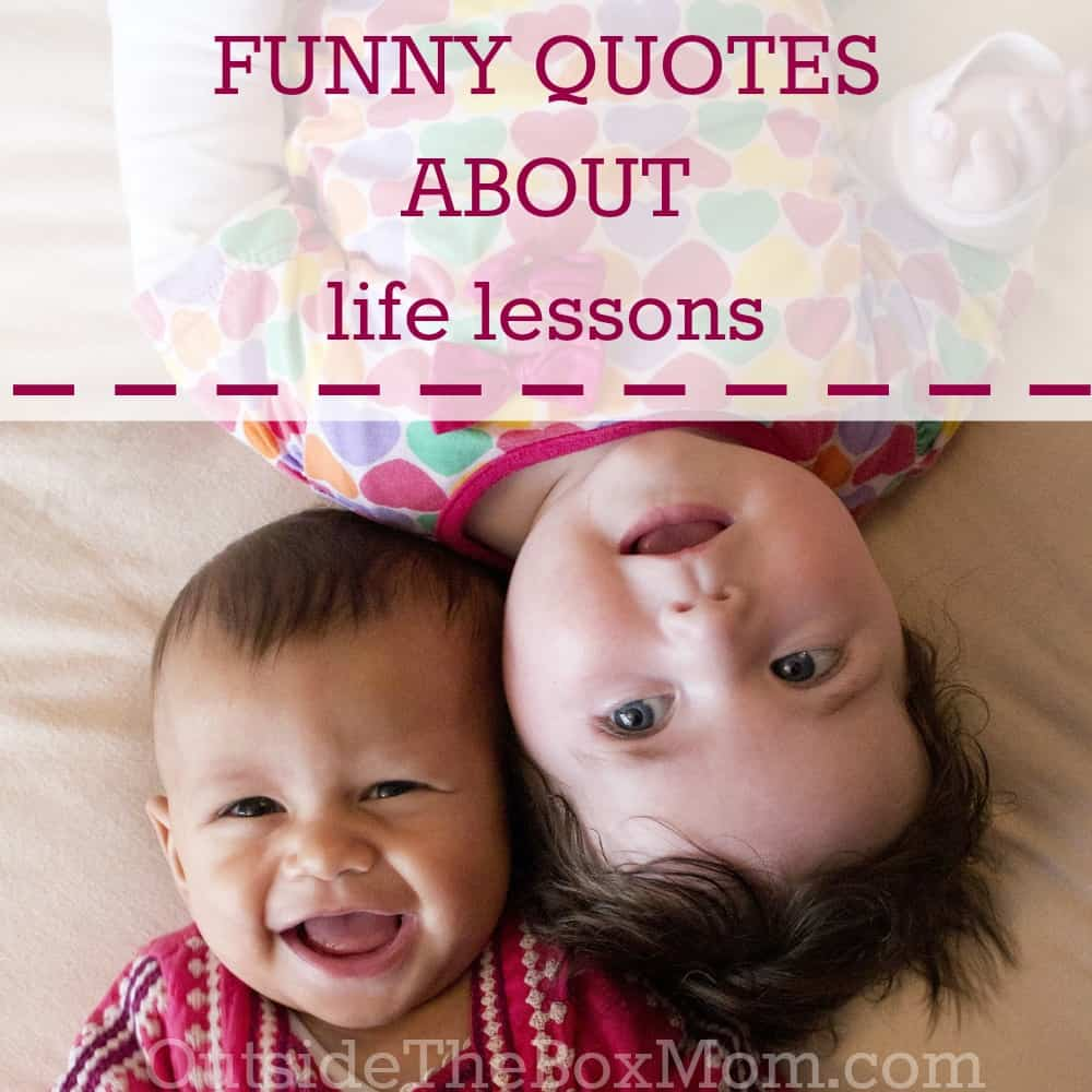 Funny Quotes About Life Funny Quotes About Life Lessons  Working Mom Blog  Outside The
