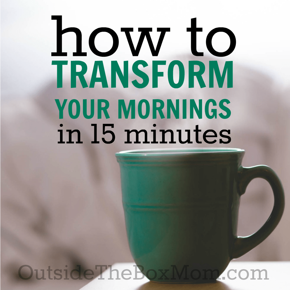 Stop waking up feeling behind and constantly frustrated.Learn how 15 minutes a day can transform and make over your mornings. | OutsideTheBoxMom.com