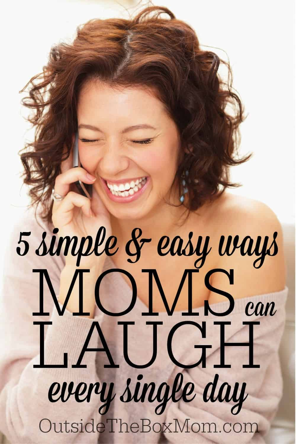 Moms are often so busy working, taking care of their families, preparing meals, or getting their home in shape that they don't take time to just be silly...or laugh. Here are five simple (and easy) ways moms can laugh (and should) everyday.
