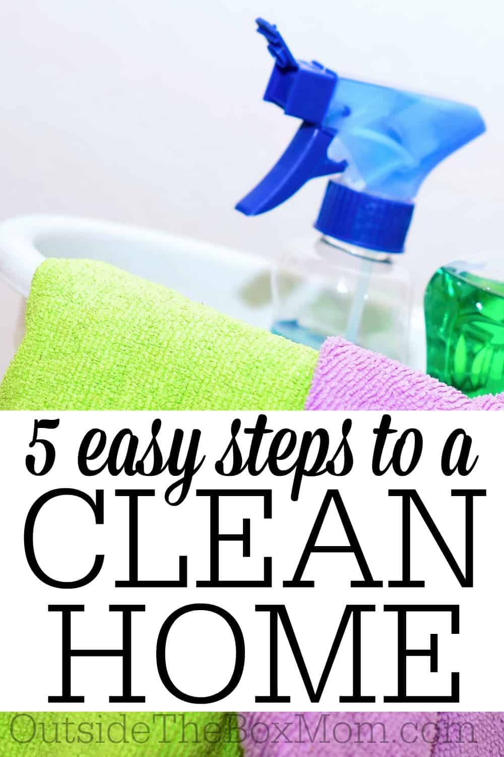 5 Easy Steps To A Clean Home Working Mom Blog Outside