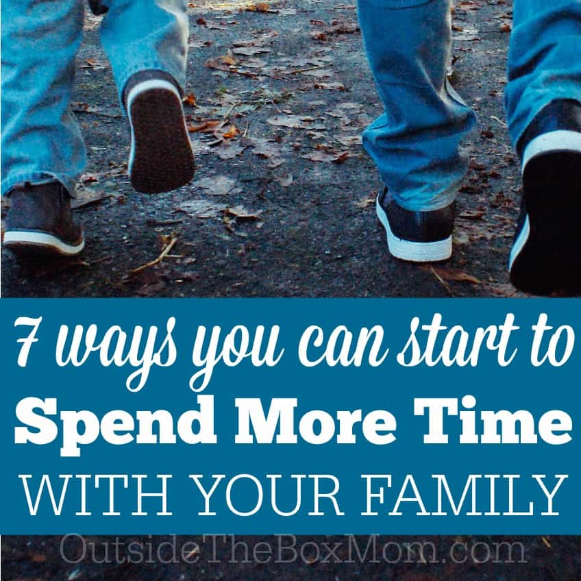 7 Ways to Spend More Time With Your Family