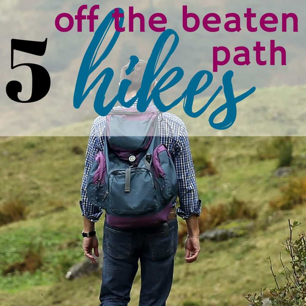 5 Off The Beaten Path Hikes