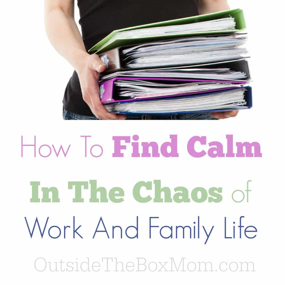 How To Find Calm In The Chaos Of Work And Family Life