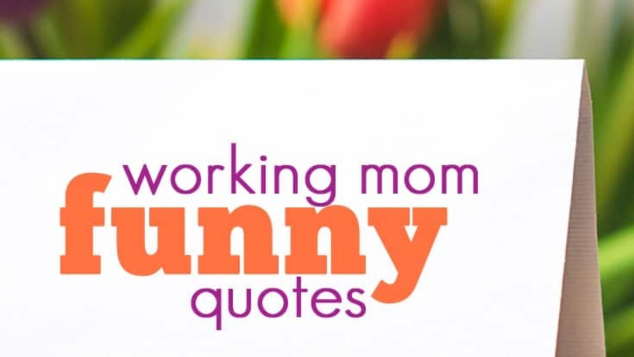 15 Working Mom Funny Quotes To Make You Laugh Working Mom