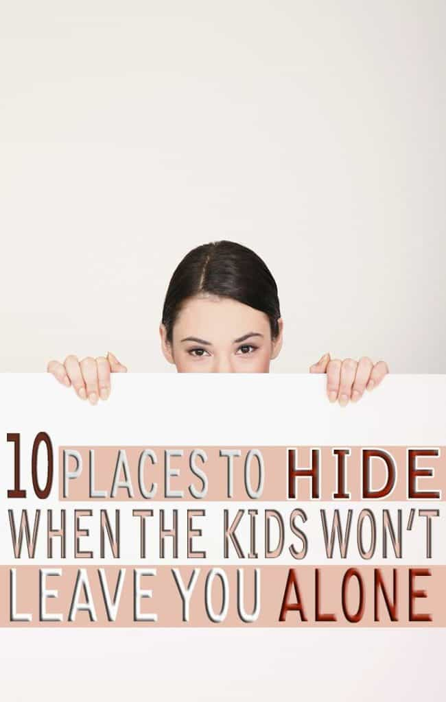 10 Places to Hide When The Kids Won't Leave You Alone