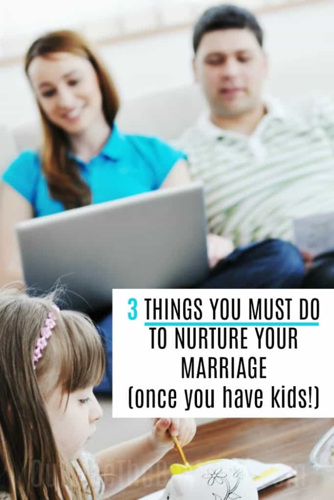 3 Things You Must Do to Nurture Your Marriage After Children